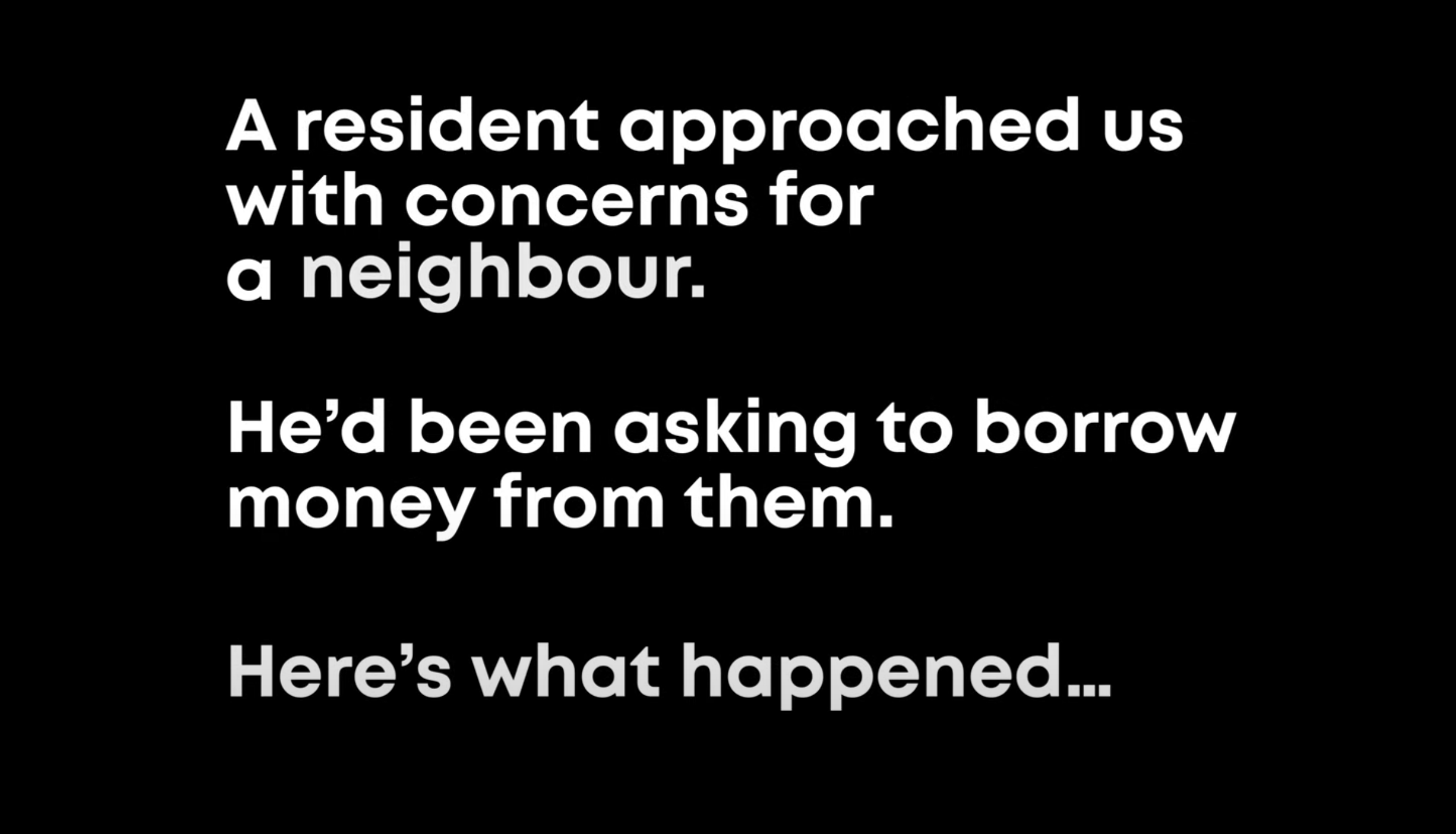 A Resident Approached Us With Concerns For A Neighbour Hed Been Asking To Borrow Money From Them Heres What Happened
